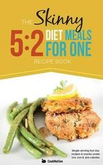 The Skinny 5:2 Fast Diet Meals for One : Single Serving Fast Day Recipes & Snacks Under 100, 200 & 300 Calories - CookNation