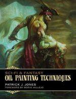 Sci-Fi & Fantasy : Oil Painting Techniques - Patrick J. Jones