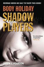 Body Holiday - Shadow Players : Body Holiday - Derek E. Pearson