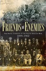 Friends and Enemies : The Natal Campaign in the South African War 1899-1902 - Rethman Hugh