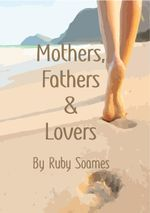 Mother, Fathers & Lovers - Ruby Soames