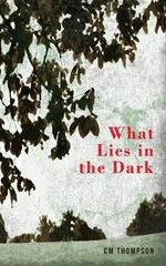 What Lies in the Dark - C. M. Thompson