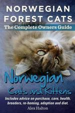 Norwegian Forest Cats and Kittens. Complete Owners Guide. Includes advice on purchase, care, health, breeders, re-homing, adoption and diet. - Alex Halton