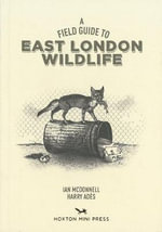 Field Guide to East London Wildlife - Harry Ades