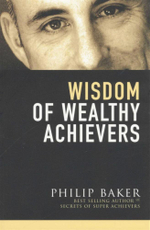 Wisdom of Wealthy Achievers : A Guide to Traditional Techniques - Philip Baker