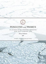 Penguins and Primus : An Account of the Northern Expedition June 1910-Febuary 1913 - Harry Dickason