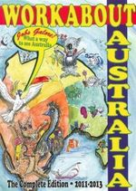 WorkAbout Australia 2011-2013 : The Complete Edition - Barry Brebner