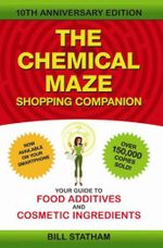 Chemical Maze Shopping Companion : Your Guide to Food Additives and Cosmetic Ingredients 10th Anniversary Edition - Bill Statham