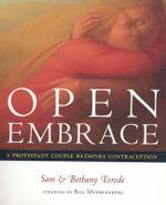 Open Embrace : A Protestant Couple Rethinks Contraception - Sam Torode