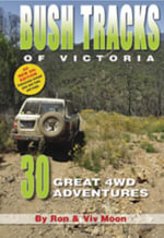 Bush Tracks of Victoria : 30 Great 4WD Adventures - Ron Moon