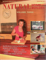 Natural Home Builder - Volume 3 : Real Life Dream Homes by Owner Builders, Designers and Architects