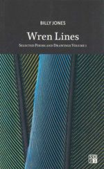 Wren Lines: v. 1 : Selected Poems and Drawings - Billy Jones