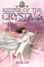 Eve and the Runaway Unicorn : Keeper of the Crystals Series : Book 1 - Jess Black
