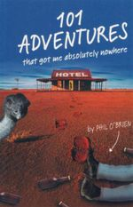 101 Adventures That Got Me Absolutely Nowhere - Phil O'Brien