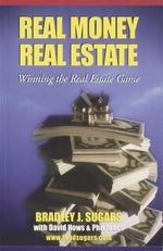 Real Money Real Estate : Winning the Real Estate Game - Bradley J. Sugars