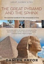 The Great Pyramid and the Sphinx : The Essential Handbook to the Monuments of Giza - Damien Pryor