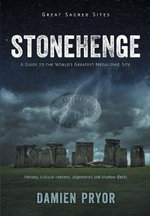 Stonehenge : A Guide to the World's Greatest Megalithic Site - Damien Pryor