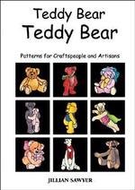 Teddy Bear, Teddy Bear : Patterns for Craftspeople and Artisans - Jillian Sawyer