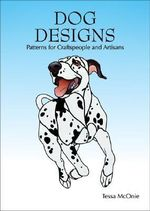 Dog Designs : Patterns for Craftspeople and Artisans - Tessa McOnie