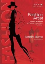 Fashion Artist : Drawing Techniques to Portfolio Presentation - Sandra Burke