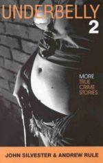 Underbelly 2 : More True Crime Stories - John Silvester