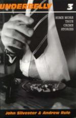 Underbelly 3 : Some More True Crime Stories - John Silvester