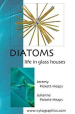 Diatoms : Life in Glass Houses - Julianne Pickett-Heaps