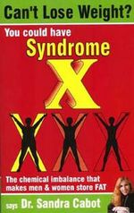 Can't Lose Weight? : You Could Have Syndrome X - Sandra Cabot