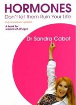 Hormones : Don't Let Them Ruin Your Life - Sandra Cabot