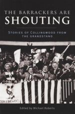 The Barrackers are Shouting : Stories of Collingwood from the Grandstand