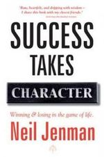 Success Takes Character : Winning & losing in the game of life - Neil Jenman