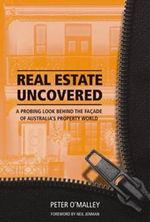 Real Estate Uncovered : A Probing Look Behind the Facade of Australia's Property World - Peter O'Malley