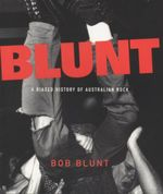 Blunt : A Biased History of Australian Rock - Bob Blunt