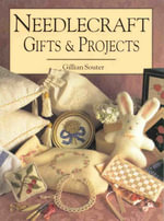 Needlecraft Gifts and Projects : Gifts and Projects - Gillian Souter