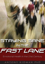 Staying Sane in the Fast Lane : A Guide to Emotional Health - Antony Kidman