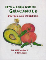 It's a Long Way to Guacamole : The Tex Mex Cookbook - Ann Worley