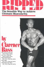 Ripped : the Sensible Way to Achieve Ultimate Muscularity - Clarence Bass