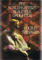 The Scalehunter's Beautiful Daughter - Lucius Shepard