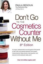 Don't Go to the Cosmetics Counter Without Me - Paula Begoun