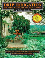 Drip Irrigation for Every Landscape and All Climates, 2nd Edition : For Every Landscape and All Climates - Robert Kourik