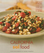 California Sol Food : Casual Cooking from the Junior League of San Diego - Frankie Frankeny