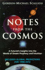 Notes from the Cosmos : A Futurist's Insights into the World of Dream - Gordon Michael Scallion