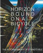 Horizon Bound on a Bicycle : The Autobiography of Eyvind Earle - Eyvind Earle
