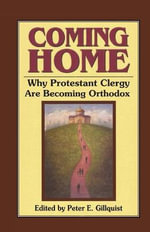 Coming Home : Why Protestant Clergy are Becoming Orthodox - Peter Gillquist