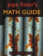 Pipe Fitter's Math Guide - Johnny E. Hamilton