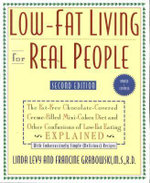 Low-Fat Living for Real People : The Fat-Free Chocolate-Covered Creme-Filled Mini-Cakes Diet and Other Confusi of Low-Fat Eating Explained - Linda Levy