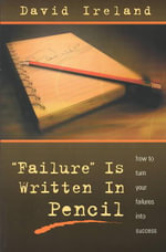 Failure is Written in Pencil : How to Turn Your Failures Into Success - Dr David Ireland
