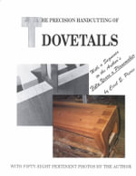 The Precision Handcutting of Dovetails : With a Sequence to the Authors Fifty Years As a Planemaker and User - Cecil E. Pierce