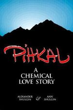 Pihkal : A Chemical Love Story : A Chemical Love Story - Alexander Shulgin