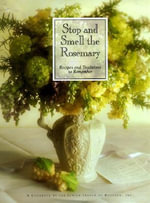 Stop and Smell the Rosemary : Recipes and Traditions to Remember - Junior League of Houston